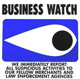 Business Watch - we report all suspicious activities to our fellow merchants and law enforcement age
